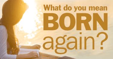 What Do You Mean Born Again?