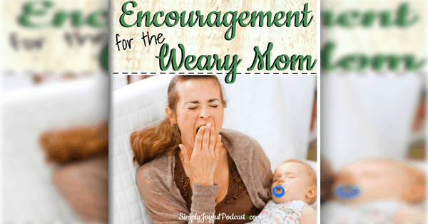 Encouragement for the weary mom with Chrystal Hurst