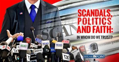 Scandals, Politics and Faith - In Whom Do We Trust?
