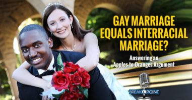 Gay Marriage = Interracial Marriage? | BreakPoint Podcast